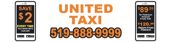 United Taxi 519-888-9999_save $2 every time you book with our app_$89.99 to Pearson Airport from KW_$120 return from Pearson Airport